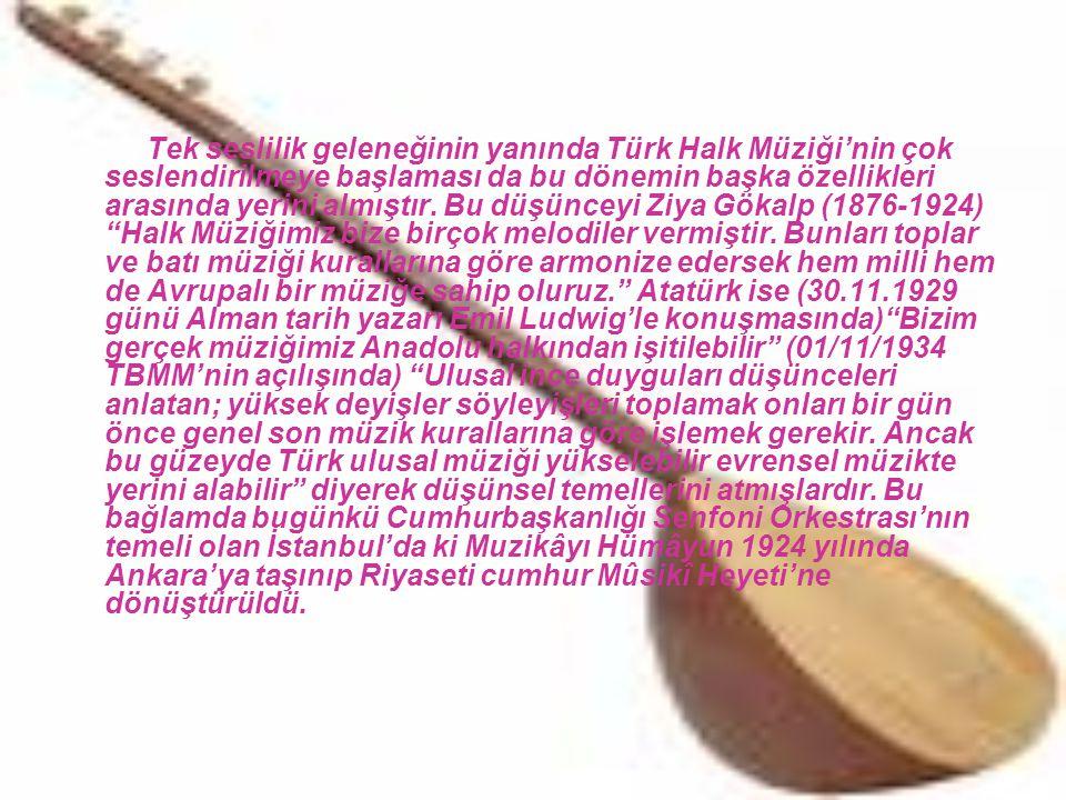 Tek seslilik geleneğinin yanında Türk Halk Müziği'nin çok seslendirilmeye başlaması da bu dönemin başka özellikleri arasında yerini almıştır. Bu düşün