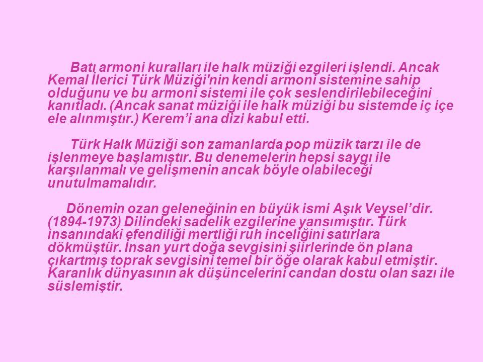 Batı armoni kuralları ile halk müziği ezgileri işlendi. Ancak Kemal İlerici Türk Müziği'nin kendi armoni sistemine sahip olduğunu ve bu armoni sistemi