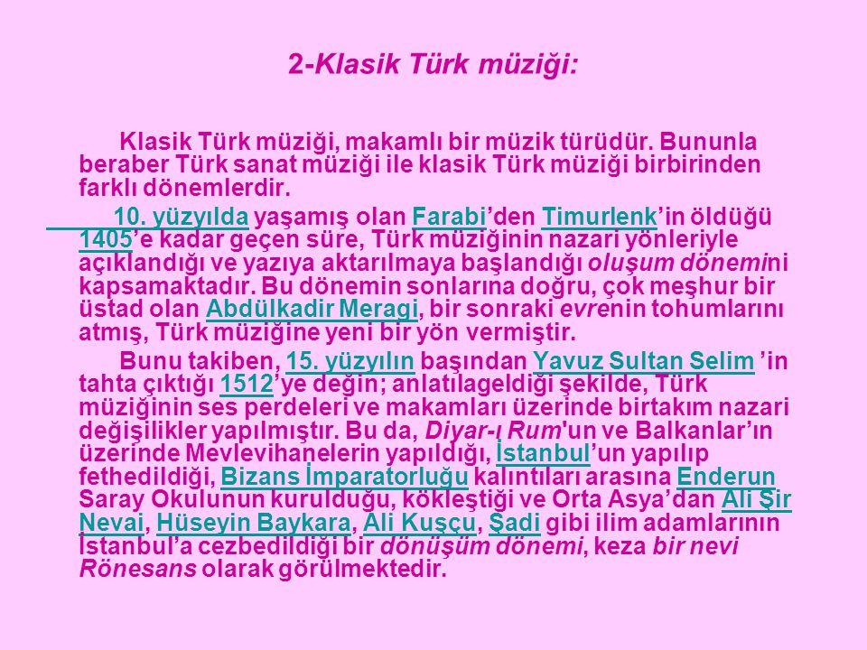 2-Klasik Türk müziği: Klasik Türk müziği, makamlı bir müzik türüdür. Bununla beraber Türk sanat müziği ile klasik Türk müziği birbirinden farklı dönem
