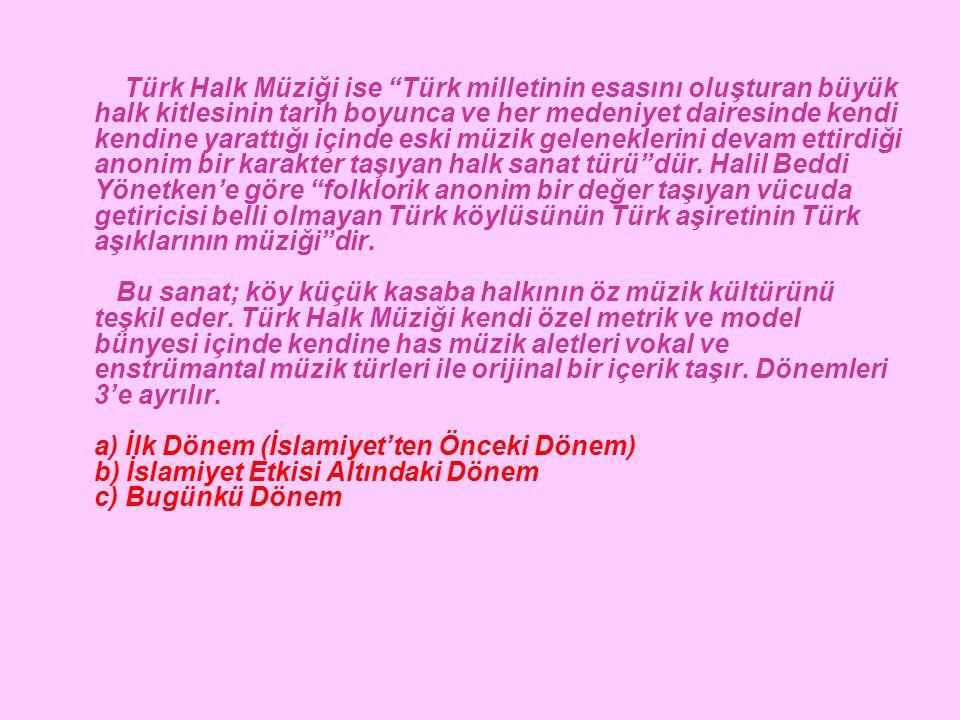 """Türk Halk Müziği ise """"Türk milletinin esasını oluşturan büyük halk kitlesinin tarih boyunca ve her medeniyet dairesinde kendi kendine yarattığı içinde"""