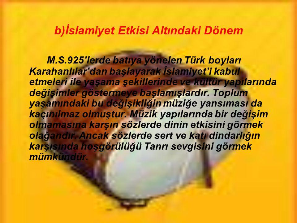 b)İslamiyet Etkisi Altındaki Dönem M.S.925'lerde batıya yönelen Türk boyları Karahanlılar'dan başlayarak İslamiyet'i kabul etmeleri ile yaşama şekille