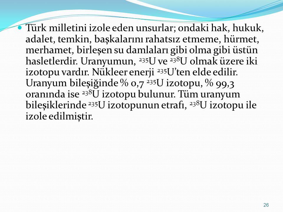 Türk milletini izole eden unsurlar; ondaki hak, hukuk, adalet, temkin, başkalarını rahatsız etmeme, hürmet, merhamet, birleşen su damlaları gibi olma