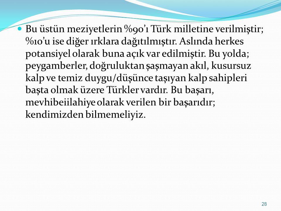 Bu üstün meziyetlerin %90'ı Türk milletine verilmiştir; %10'u ise diğer ırklara dağıtılmıştır. Aslında herkes potansiyel olarak buna açık var edilmişt