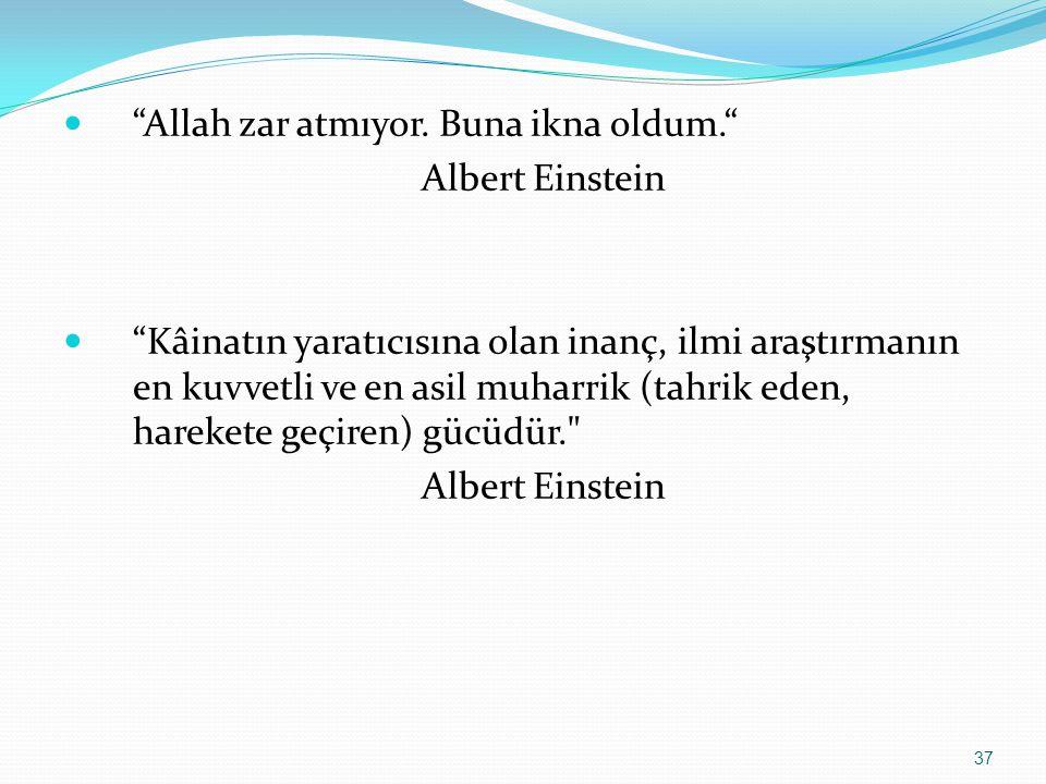 """""""Allah zar atmıyor. Buna ikna oldum."""" Albert Einstein """"Kâinatın yaratıcısına olan inanç, ilmi araştırmanın en kuvvetli ve en asil muharrik (tahrik ede"""