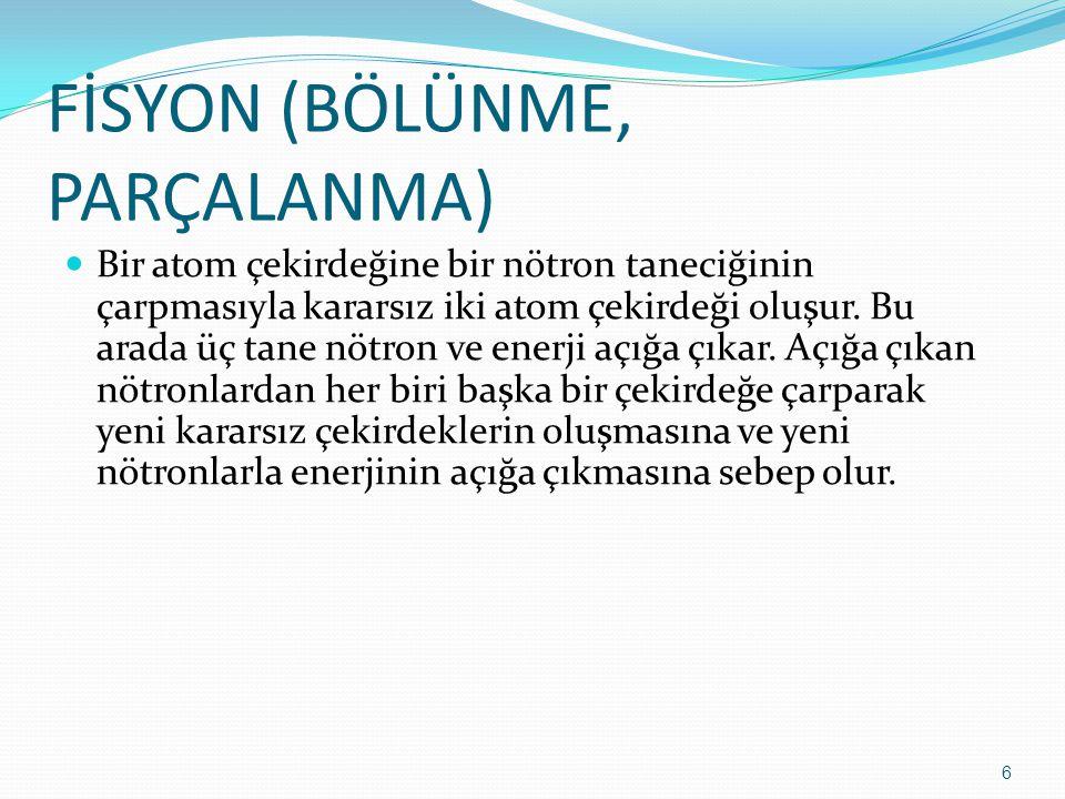 FİSYON (BÖLÜNME, PARÇALANMA) Bir atom çekirdeğine bir nötron taneciğinin çarpmasıyla kararsız iki atom çekirdeği oluşur.