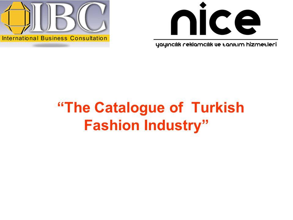 The Catalogue of Turkish Fashion Industry Türk Hazırgiyim ve Üreticilerine Amerika Kapısını Açıyor Yayınları ile Türk hazırgiyim sektörünün sesini yıllardır hedef pazarlarında duyuran Nice Yayıncılık, ABD merkezli IBC Consultant, Inc firması ile kurmuş olduğu ortaklıkla etkili bir tanıtım aracını daha hizmete sunuyor.