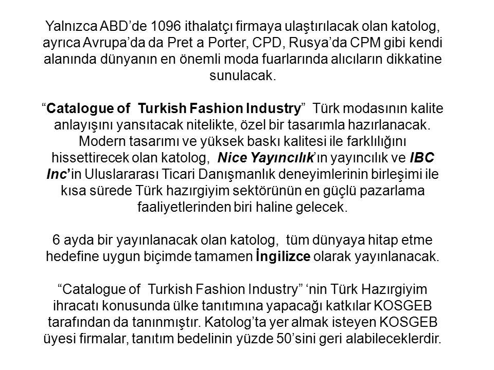 The Catalogue of Turkish Fashion Industry Kataloğun dağıtımının yapılacağı 1096 firmadan ilk 39 tanesi aşağıdadır.
