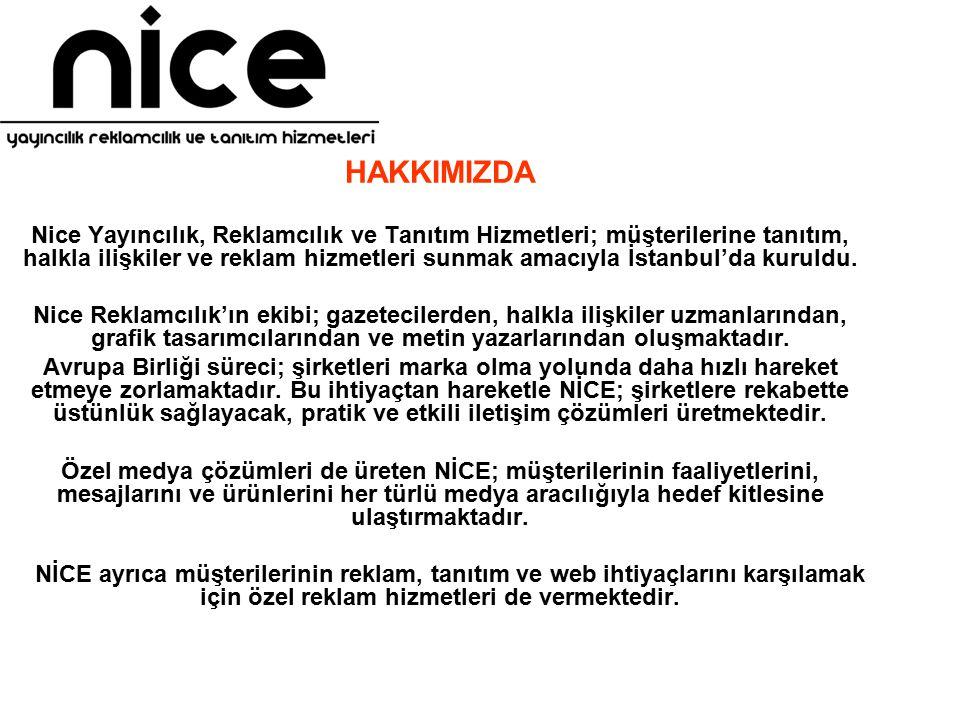 HAKKIMIZDA Nice Yayıncılık, Reklamcılık ve Tanıtım Hizmetleri; müşterilerine tanıtım, halkla ilişkiler ve reklam hizmetleri sunmak amacıyla İstanbul'da kuruldu.