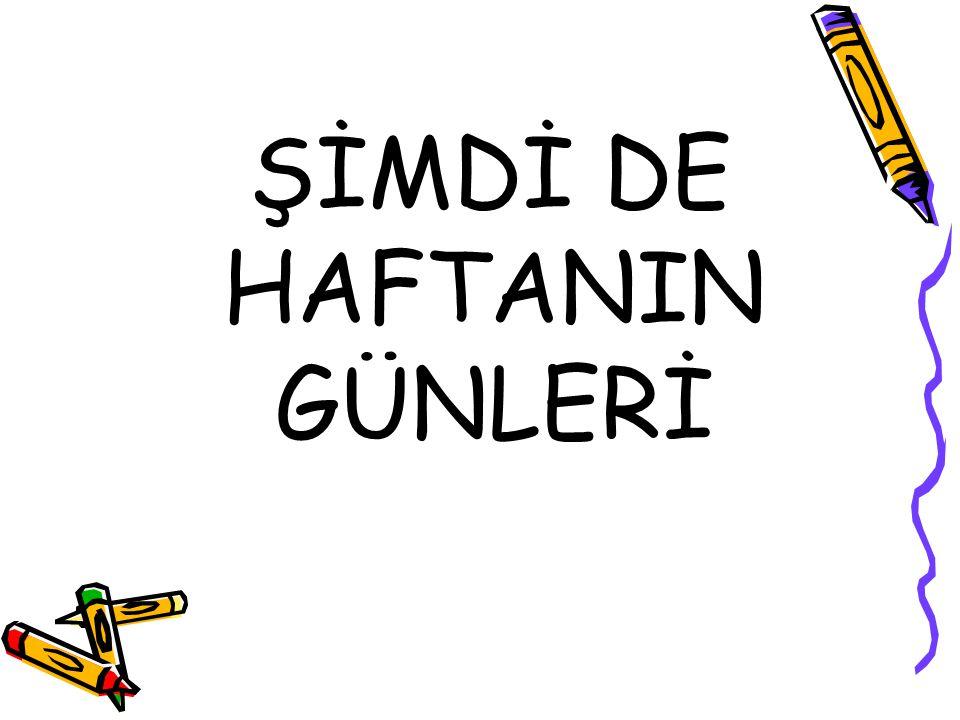 ŞİMDİ DE HAFTANIN GÜNLERİ