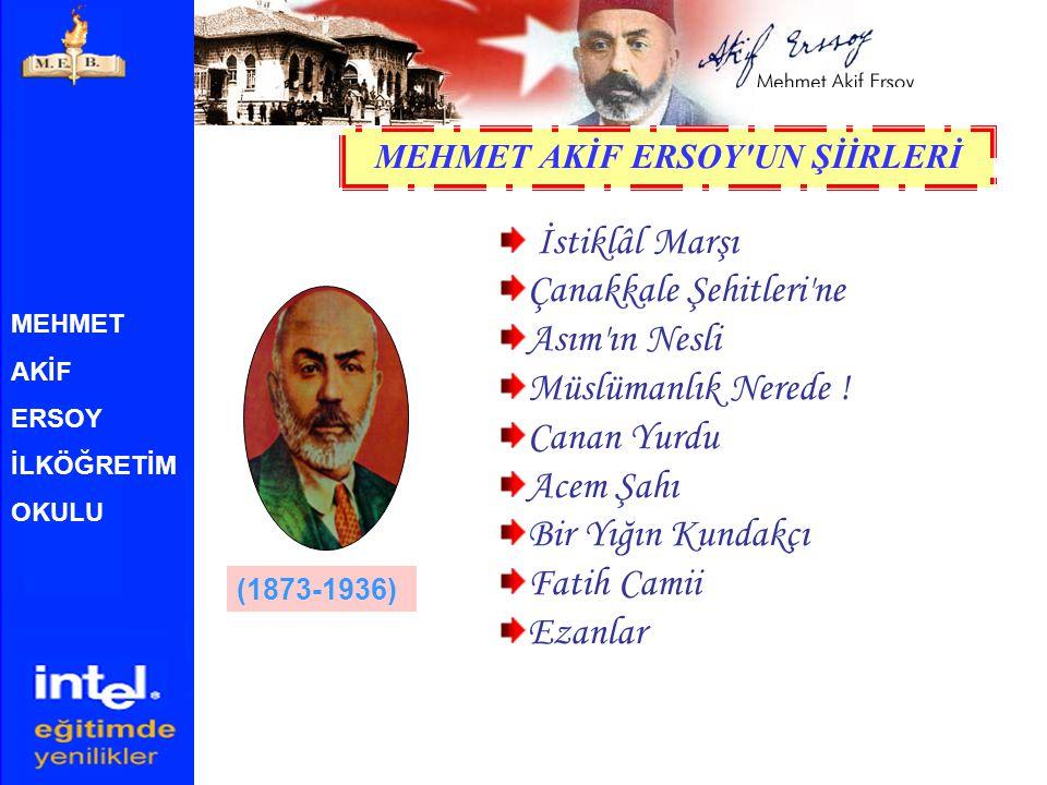 MEHMET AKİF ERSOY İLKÖĞRETİM OKULU Milli Şairimiz Mehmet Akif Ersoy, İstiklâl Savaşımız sırasında I. T.B.M.M. Burdur Mebusu iken, kendisine büyük hayr
