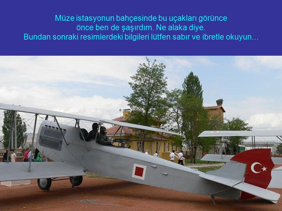 Müze istasyonun bahçesinde bu uçakları görünce önce ben de şaşırdım.