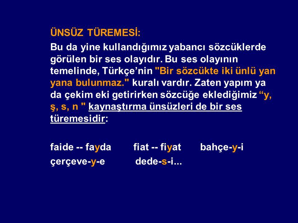 ÜNSÜZ TÜREMESİ: Bu da yine kullandığımız yabancı sözcüklerde görülen bir ses olayıdır. Bu ses olayının temelinde, Türkçe'nin