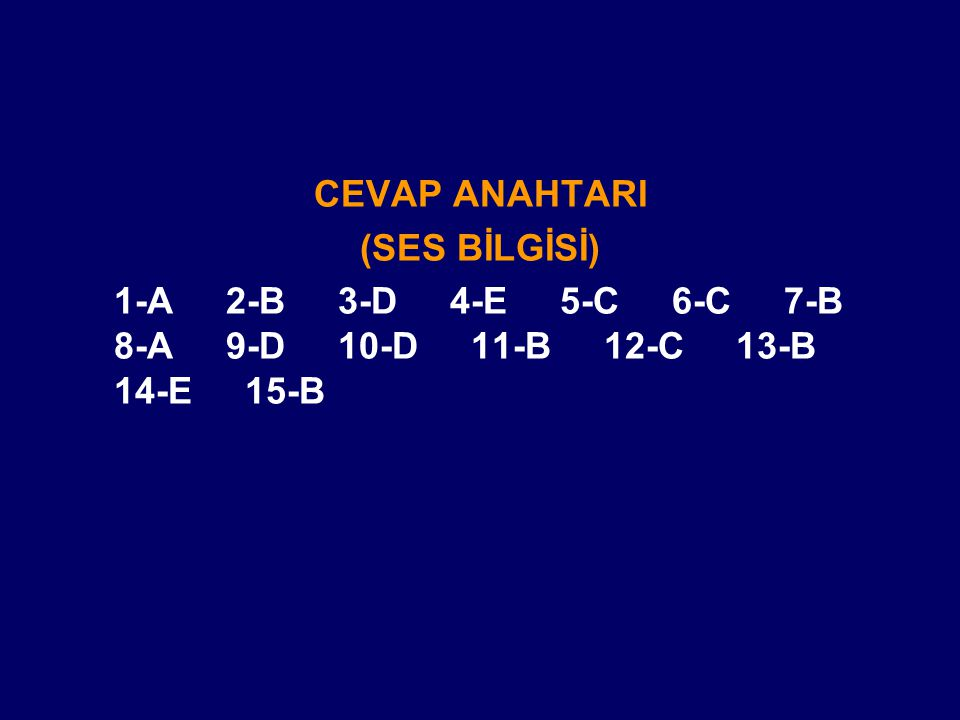 CEVAP ANAHTARI (SES BİLGİSİ) 1-A 2-B 3-D 4-E 5-C 6-C 7-B 8-A 9-D 10-D 11-B 12-C 13-B 14-E 15-B