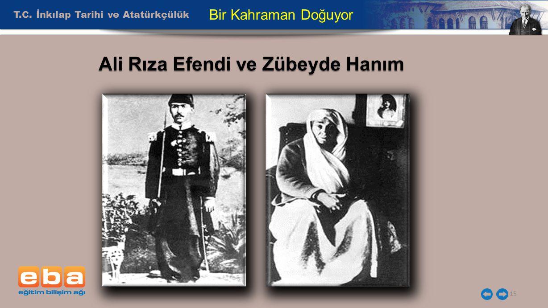 T.C. İnkılap Tarihi ve Atatürkçülük 15 Bir Kahraman Doğuyor Ali Rıza Efendi ve Zübeyde Hanım Ali Rıza Efendi ve Zübeyde Hanım