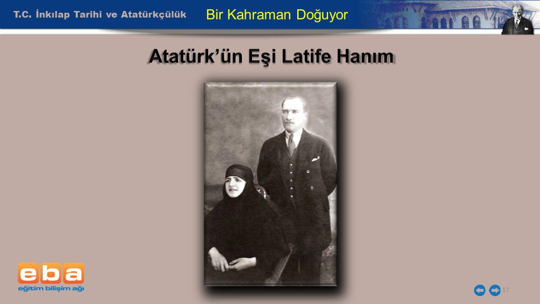 T.C. İnkılap Tarihi ve Atatürkçülük 17 Bir Kahraman Doğuyor