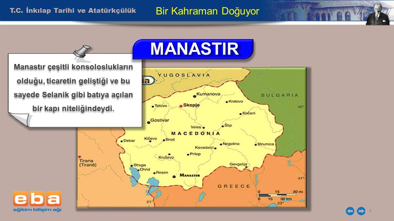 T.C. İnkılap Tarihi ve Atatürkçülük 4 Bir Kahraman Doğuyor Manastır çeşitli konsoloslukların olduğu, ticaretin geliştiği ve bu sayede Selanik gibi bat