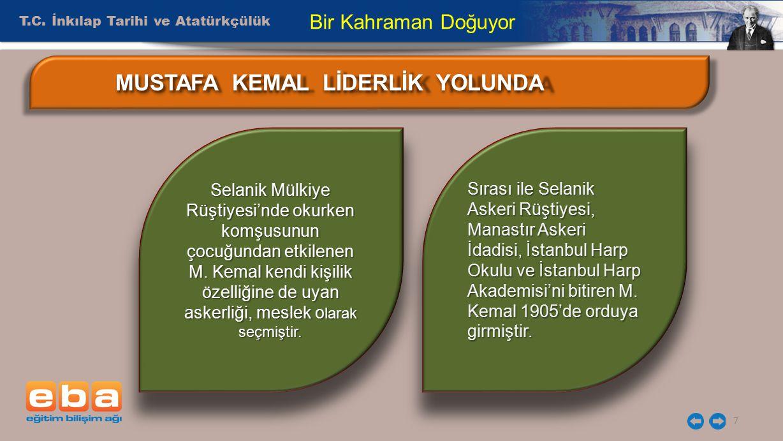 T.C. İnkılap Tarihi ve Atatürkçülük 7 Bir Kahraman Doğuyor Selanik Mülkiye Rüştiyesi'nde okurken komşusunun çocuğundan etkilenen M. Kemal kendi kişili