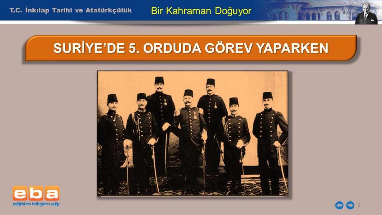 T.C. İnkılap Tarihi ve Atatürkçülük 8 Bir Kahraman Doğuyor SURİYE'DE 5. ORDUDA GÖREV YAPARKEN