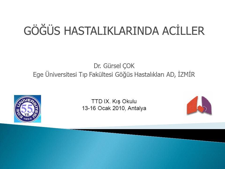 GÖĞÜS HASTALIKLARINDA ACİLLER Dr. Gürsel ÇOK Ege Üniversitesi Tıp Fakültesi Göğüs Hastalıkları AD, İZMİR TTD IX. Kış Okulu 13-16 Ocak 2010, Antalya
