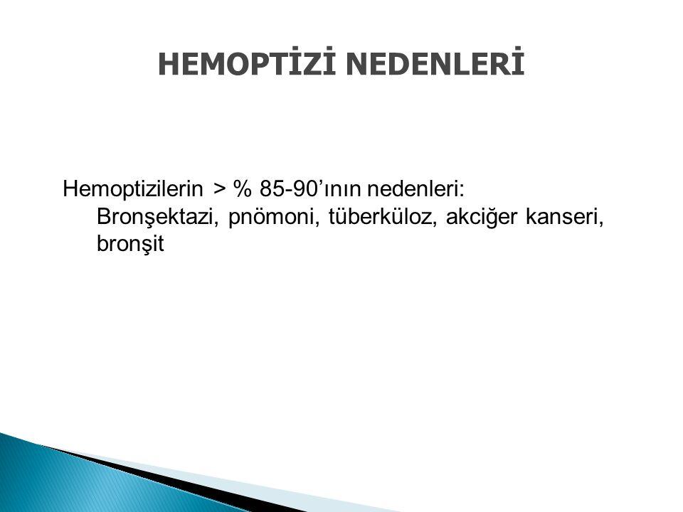 HEMOPTİZİ NEDENLERİ Hemoptizilerin > % 85-90'ının nedenleri: Bronşektazi, pnömoni, tüberküloz, akciğer kanseri, bronşit