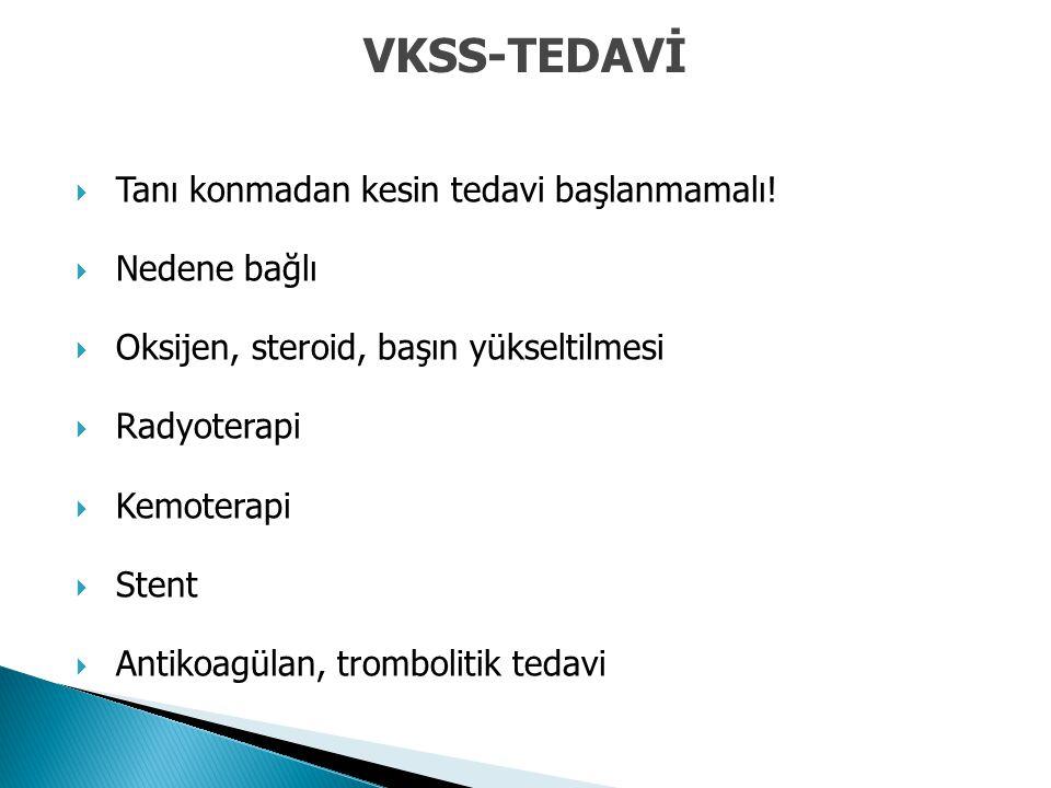VKSS-TEDAVİ  Tanı konmadan kesin tedavi başlanmamalı!  Nedene bağlı  Oksijen, steroid, başın yükseltilmesi  Radyoterapi  Kemoterapi  Stent  Ant