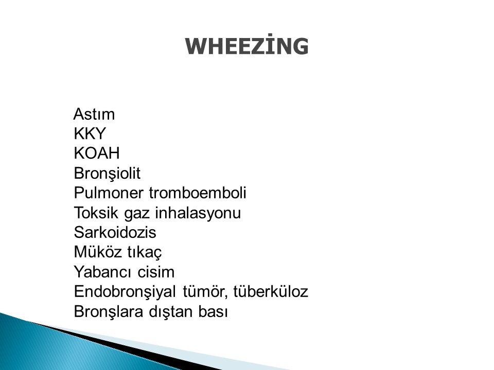 WHEEZİNG Astım KKY KOAH Bronşiolit Pulmoner tromboemboli Toksik gaz inhalasyonu Sarkoidozis Müköz tıkaç Yabancı cisim Endobronşiyal tümör, tüberküloz