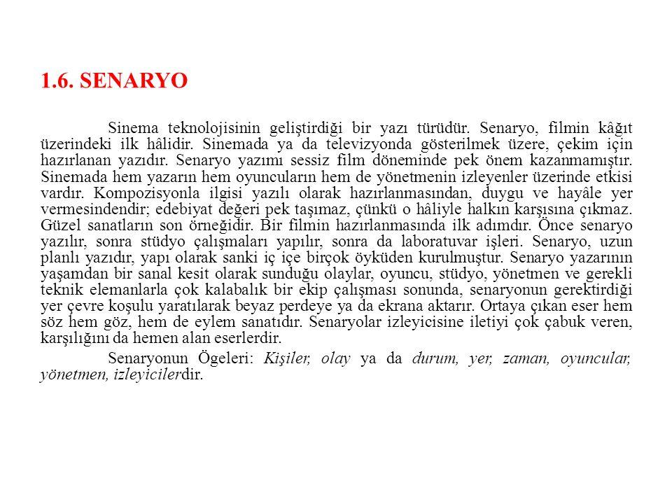 1.6. SENARYO Sinema teknolojisinin geliştirdiği bir yazı türüdür. Senaryo, filmin kâğıt üzerindeki ilk hâlidir. Sinemada ya da televizyonda gösterilme