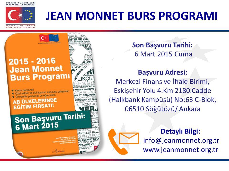 Son Başvuru Tarihi: 6 Mart 2015 Cuma Başvuru Adresi: Merkezi Finans ve İhale Birimi, Eskişehir Yolu 4.Km 2180.Cadde (Halkbank Kampüsü) No:63 C-Blok, 06510 Söğütözü/ Ankara JEAN MONNET BURS PROGRAMI Detaylı Bilgi: info@jeanmonnet.org.tr www.jeanmonnet.org.tr