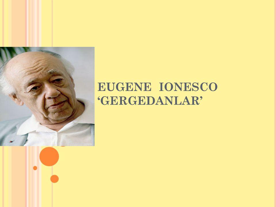 EUGENE IONESCO 'GERGEDANLAR'