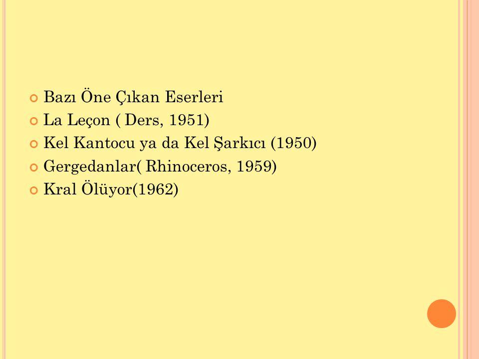 Bazı Öne Çıkan Eserleri La Leçon ( Ders, 1951) Kel Kantocu ya da Kel Şarkıcı (1950) Gergedanlar( Rhinoceros, 1959) Kral Ölüyor(1962)