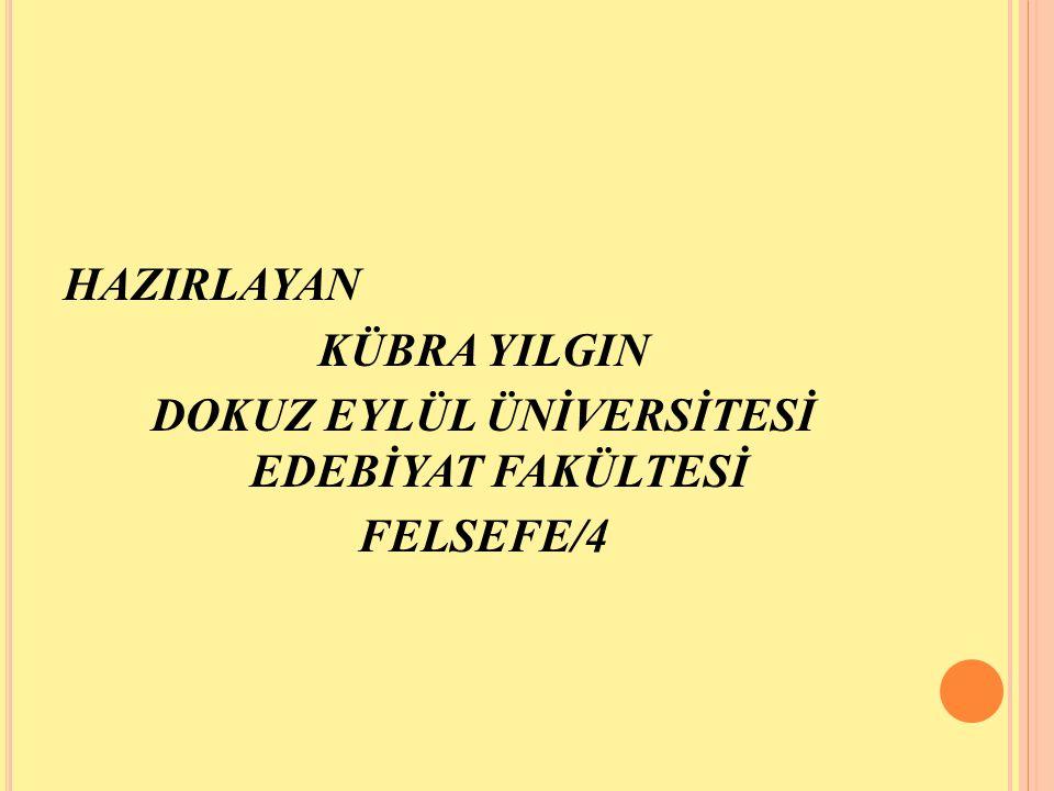 HAZIRLAYAN KÜBRA YILGIN DOKUZ EYLÜL ÜNİVERSİTESİ EDEBİYAT FAKÜLTESİ FELSEFE/4