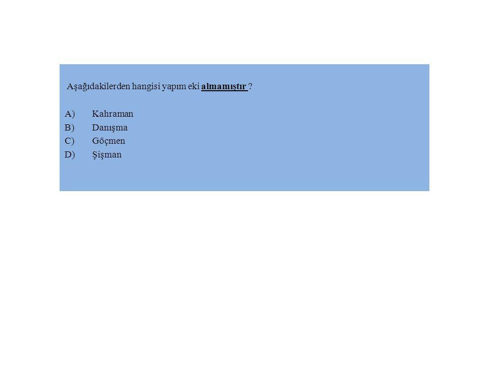 Aşağıdakilerden hangisi yapım eki almamıştır ? A)Kahraman B)Danışma C)Göçmen D)Şişman