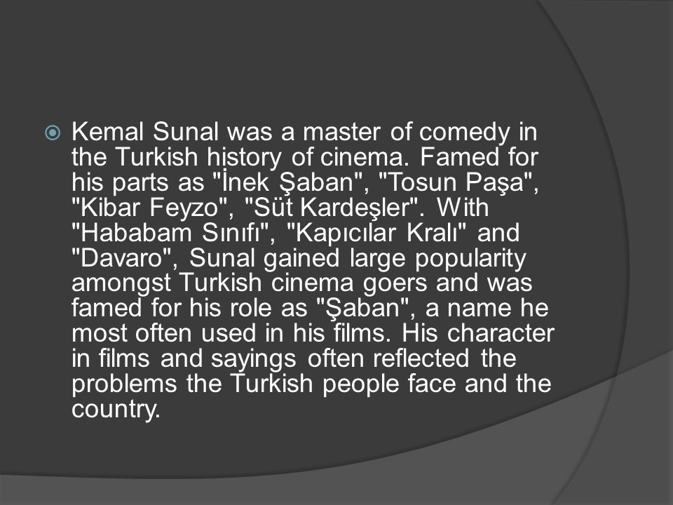  Kemal Sunal was a master of comedy in the Turkish history of cinema. Famed for his parts as