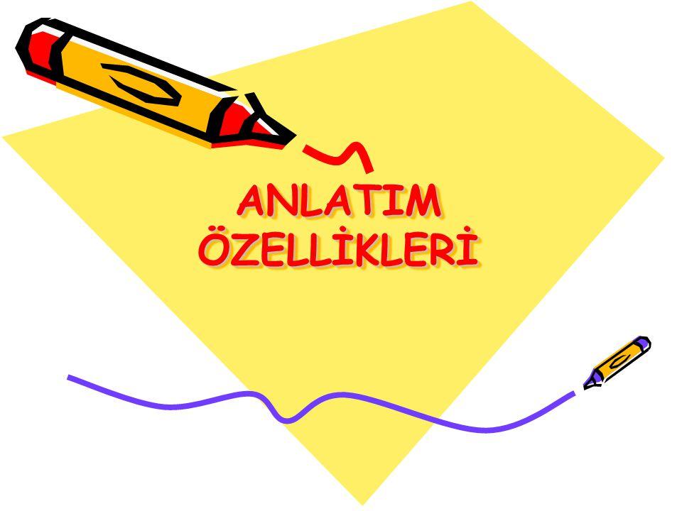 ANLATIM ÖZELLİKLERİ