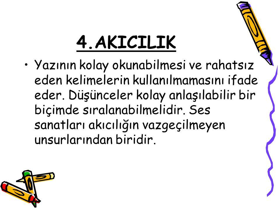 4.AKICILIK Yazının kolay okunabilmesi ve rahatsız eden kelimelerin kullanılmamasını ifade eder. Düşünceler kolay anlaşılabilir bir biçimde sıralanabil