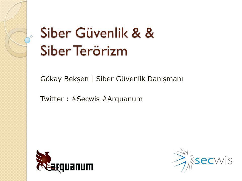 Siber Güvenlik & & Siber Terörizm Gökay Bekşen | Siber Güvenlik Danışmanı Twitter : #Secwis #Arquanum
