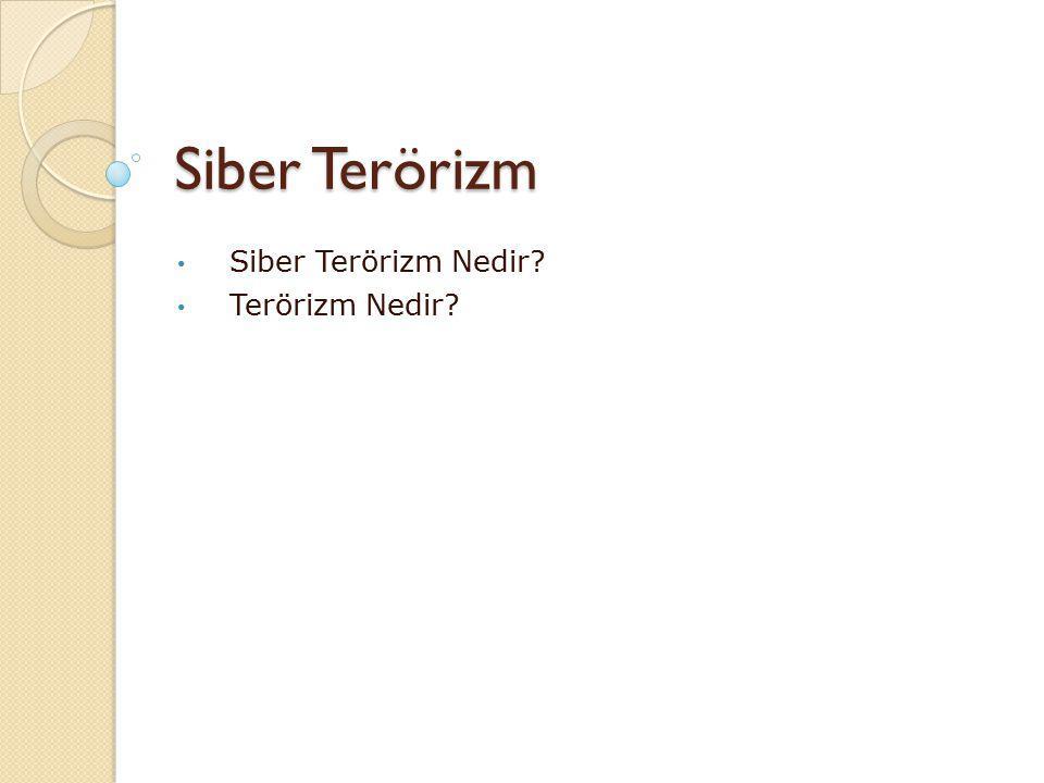Siber Terörizm Siber Terörizm Nedir? Terörizm Nedir?