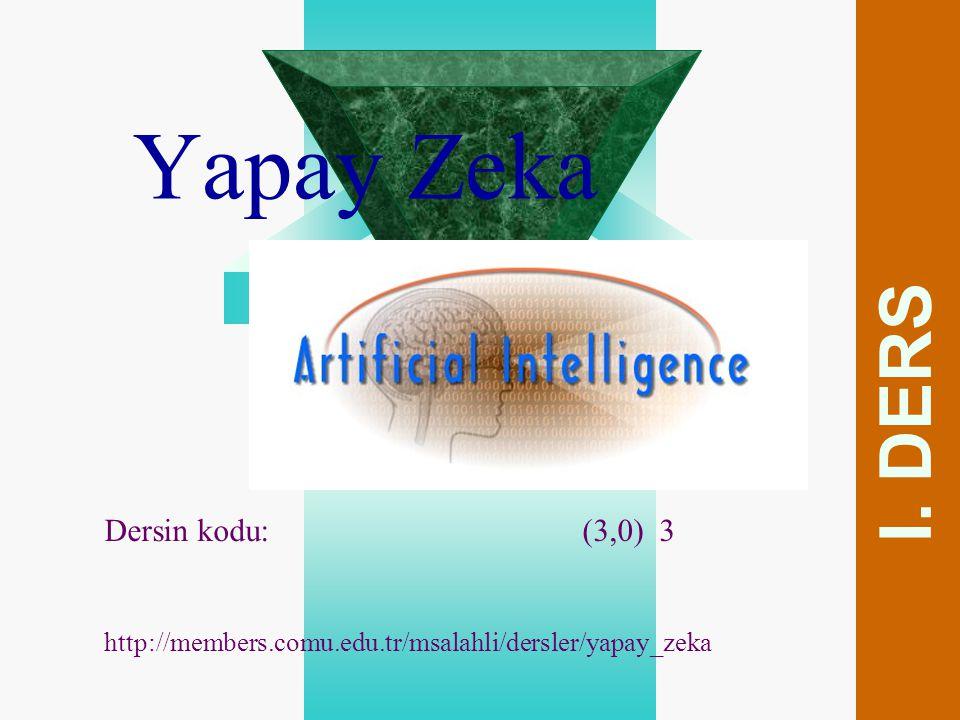 Yapay Zeka Dersin kodu: (3,0) 3 http://members.comu.edu.tr/msalahli/dersler/yapay_zeka I. DERS