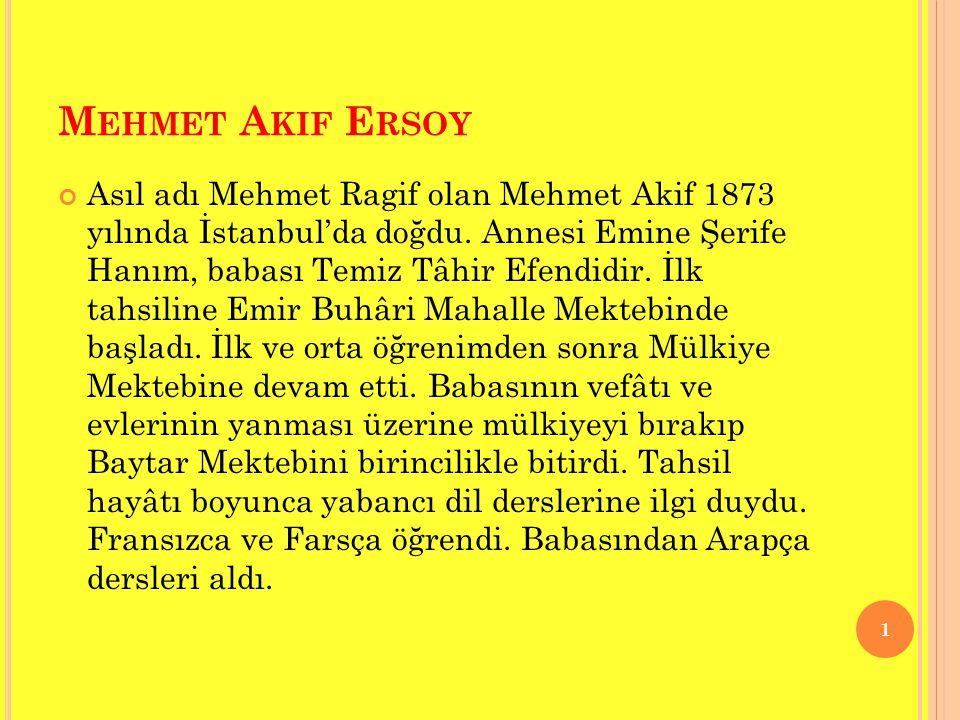 M EHMET A KIF E RSOY Asıl adı Mehmet Ragif olan Mehmet Akif 1873 yılında İstanbul'da doğdu. Annesi Emine Şerife Hanım, babası Temiz Tâhir Efendidir. İ
