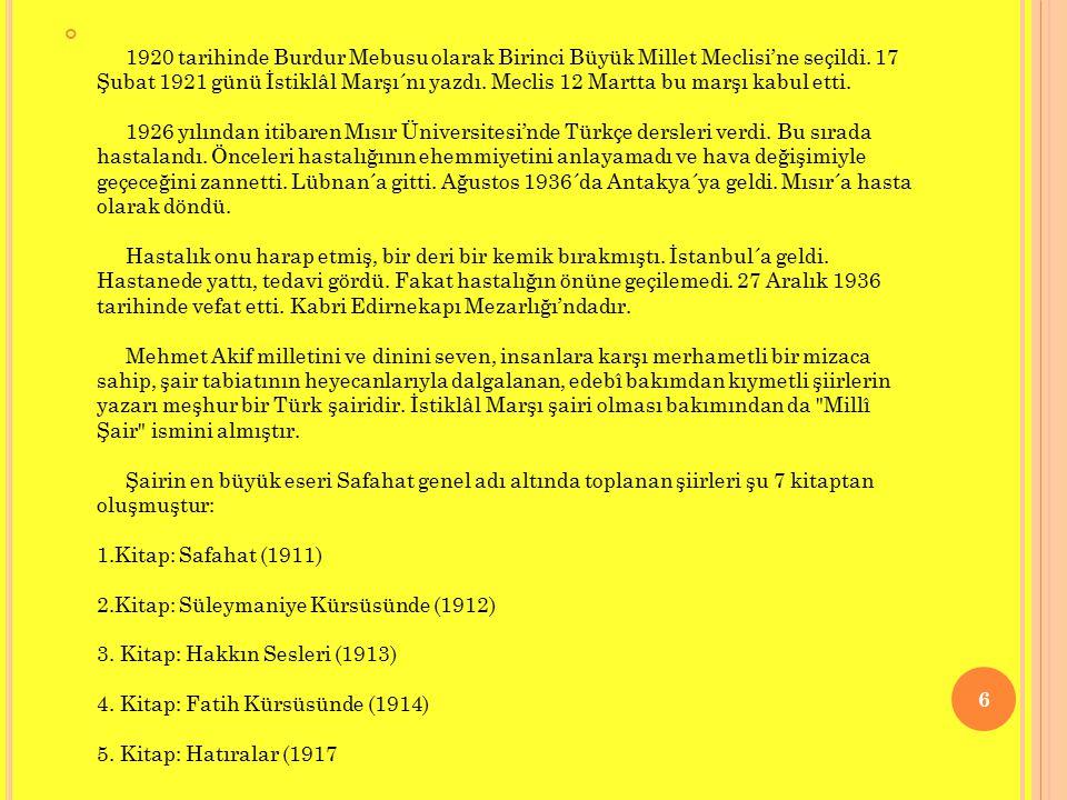 1920 tarihinde Burdur Mebusu olarak Birinci Büyük Millet Meclisi'ne seçildi. 17 Şubat 1921 günü İstiklâl Marşı´nı yazdı. Meclis 12 Martta bu marşı kab