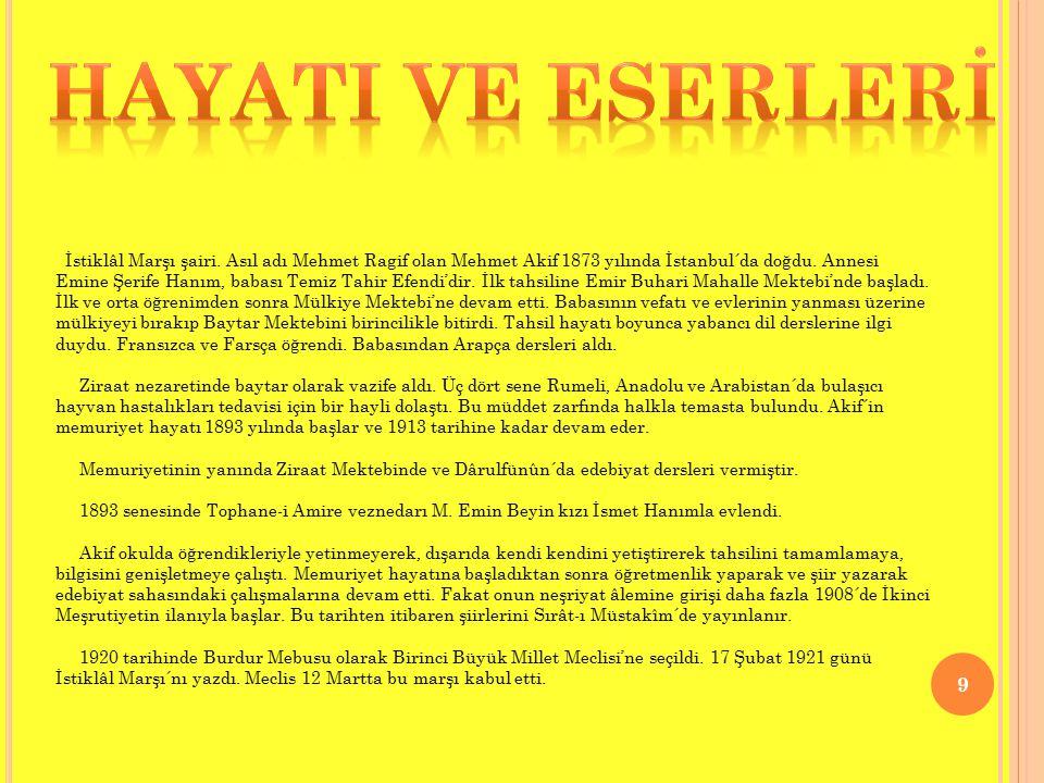 İstiklâl Marşı şairi. Asıl adı Mehmet Ragif olan Mehmet Akif 1873 yılında İstanbul´da doğdu. Annesi Emine Şerife Hanım, babası Temiz Tahir Efendi'dir.