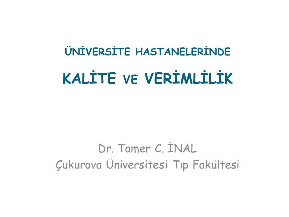 ÜNİVERSİTE HASTANELERİNDE KALİTE VE VERİMLİLİK Dr. Tamer C. İNAL Çukurova Üniversitesi Tıp Fakültesi