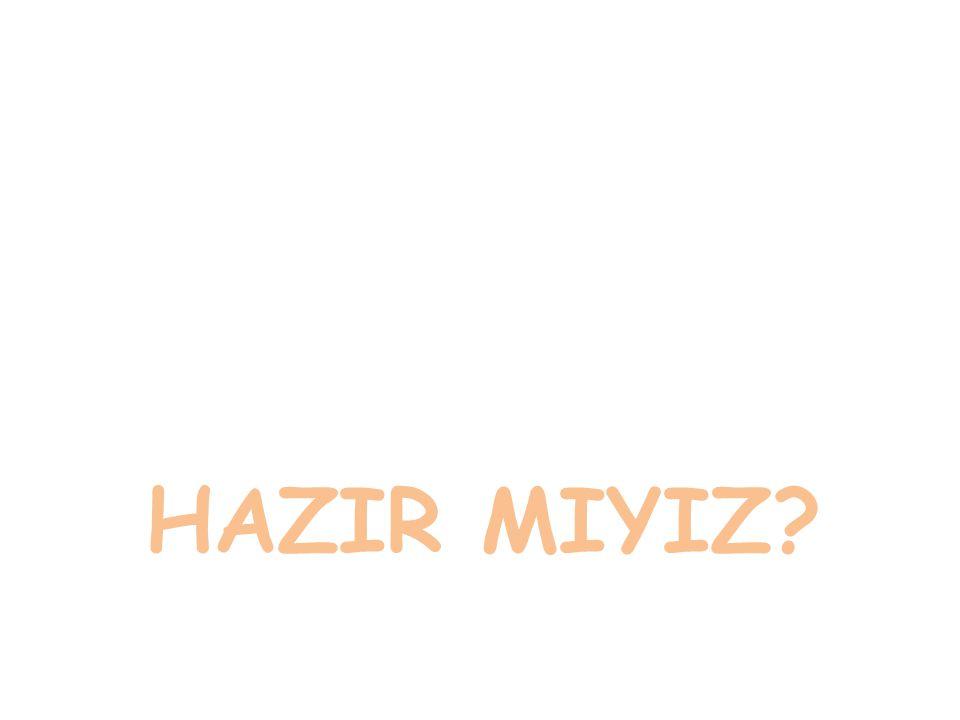 HAZIR MIYIZ?