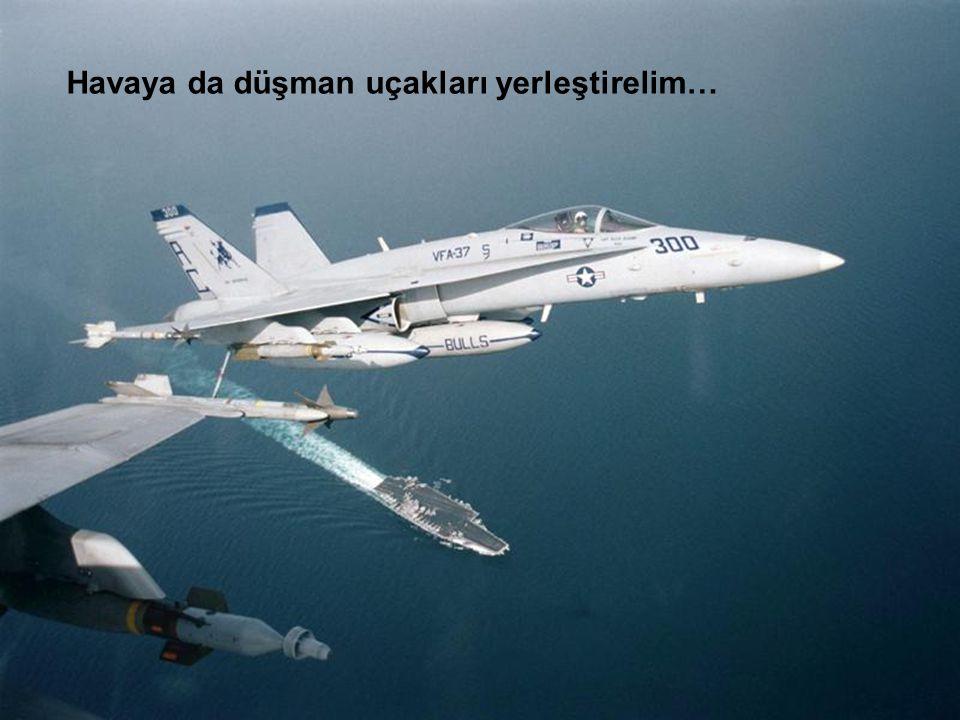 55 Havaya da düşman uçakları yerleştirelim…