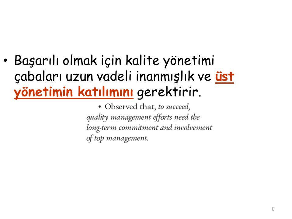 8 Başarılı olmak için kalite yönetimi çabaları uzun vadeli inanmışlık ve üst yönetimin katılımını gerektirir.