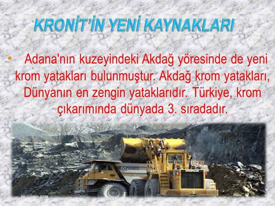 Adana'nın kuzeyindeki Akdağ yöresinde de yeni krom yatakları bulunmuştur. Akdağ krom yatakları, Dünyanın en zengin yataklarıdır. Türkiye, krom çıkarım