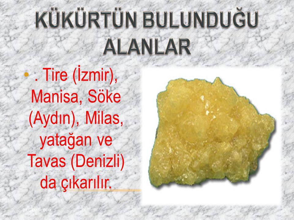 . Tire (İzmir), Manisa, Söke (Aydın), Milas, yatağan ve Tavas (Denizli) da çıkarılır. BILGIDAGI.COM