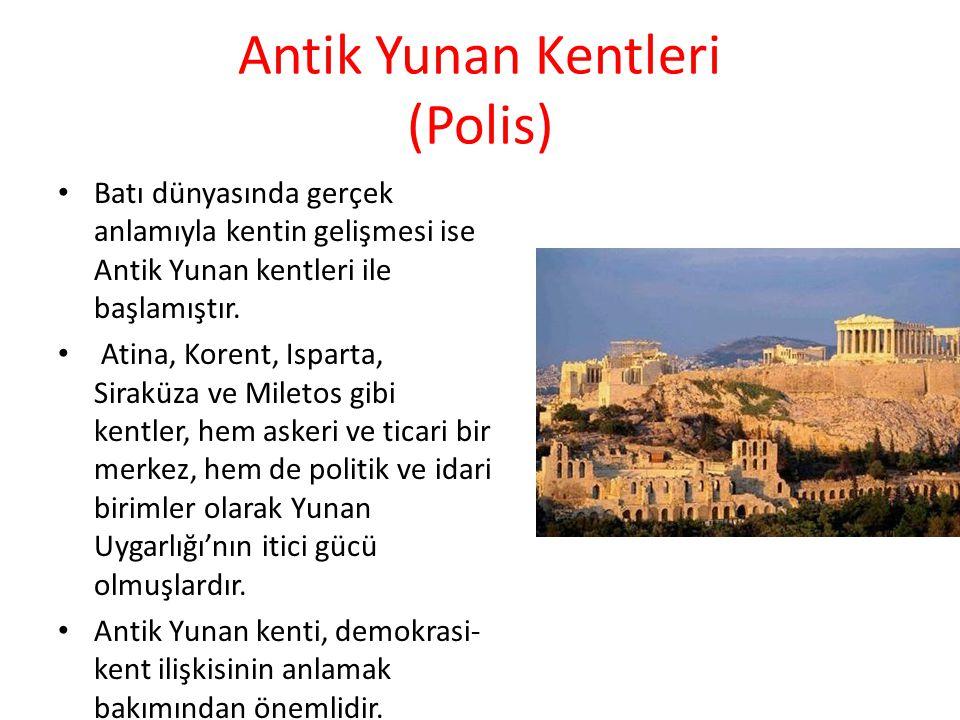 Antik Yunan Kentleri (Polis) Batı dünyasında gerçek anlamıyla kentin gelişmesi ise Antik Yunan kentleri ile başlamıştır.