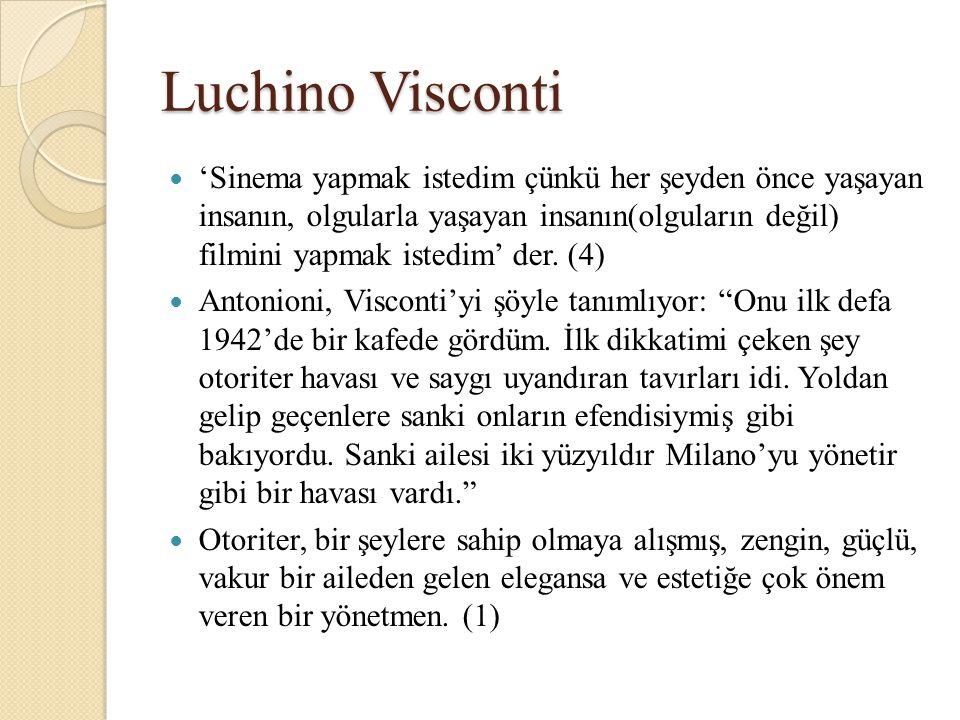Luchino Visconti 'Sinema yapmak istedim çünkü her şeyden önce yaşayan insanın, olgularla yaşayan insanın(olguların değil) filmini yapmak istedim' der.