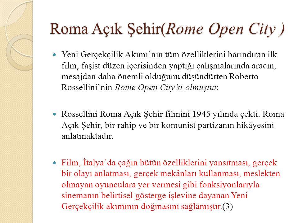 Roma Açık Şehir( Rome Open City ) Yeni Gerçekçilik Akımı'nın tüm özelliklerini barındıran ilk film, faşist düzen içerisinden yaptığı çalışmalarında ar